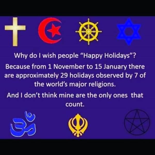 Happy Holidays (because from 1 November to 15 January there are approx.29 holidays observed by 7 of the world's major religions)